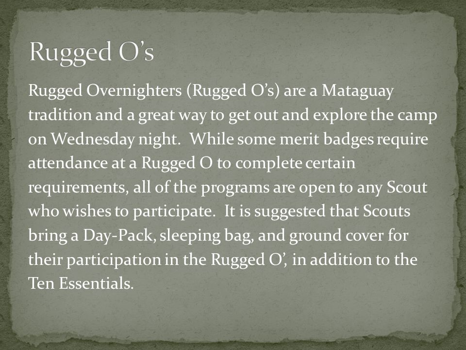Rugged Overnighters (Rugged Os) are a Mataguay tradition and a great way to get out and explore the camp on Wednesday night.