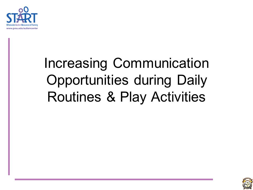 SUMMARY Increasing Learning Opportunities & Engagement during Daily Routines & Play Activities Strategies for Daily Routines & Play Activities: Goal C