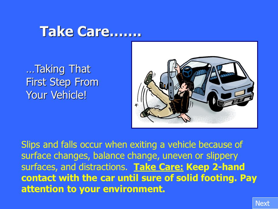 …Taking That First Step From Your Vehicle! Take Care……. Slips and falls occur when exiting a vehicle because of surface changes, balance change, uneve