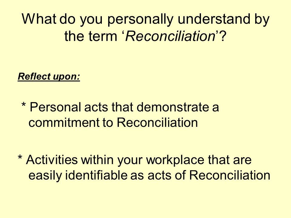 What do you personally understand by the term Reconciliation.