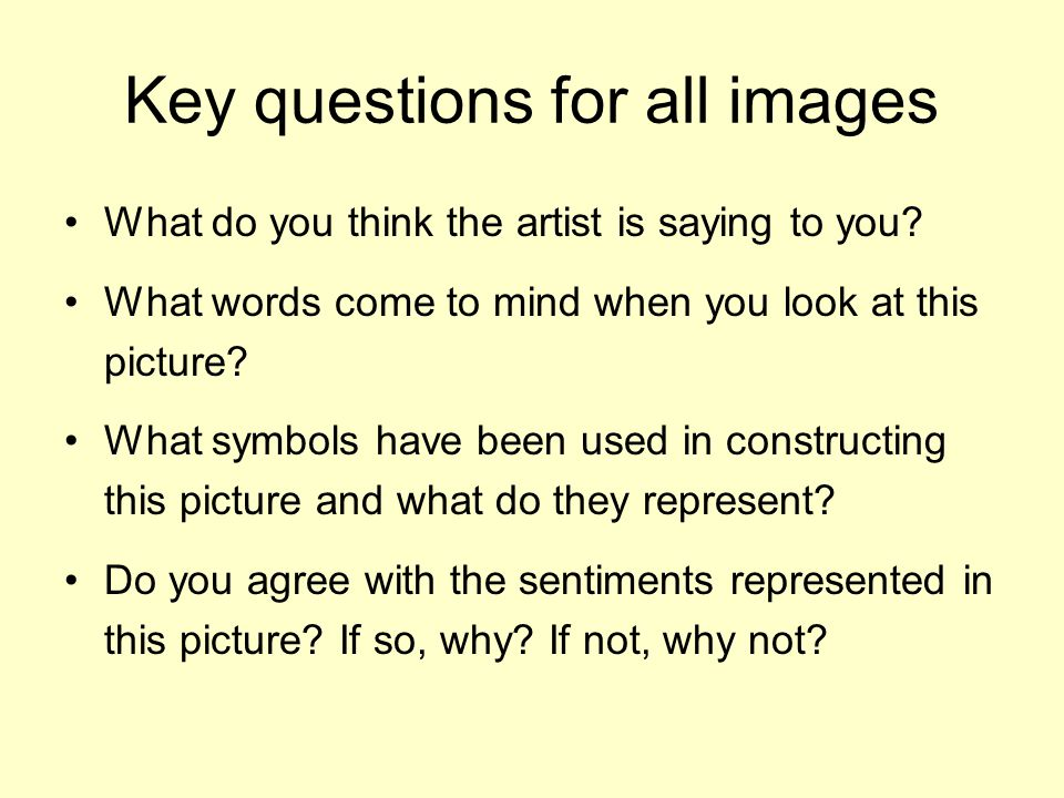 Key questions for all images What do you think the artist is saying to you.