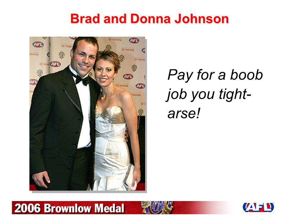 Brad and Donna Johnson Pay for a boob job you tight- arse!
