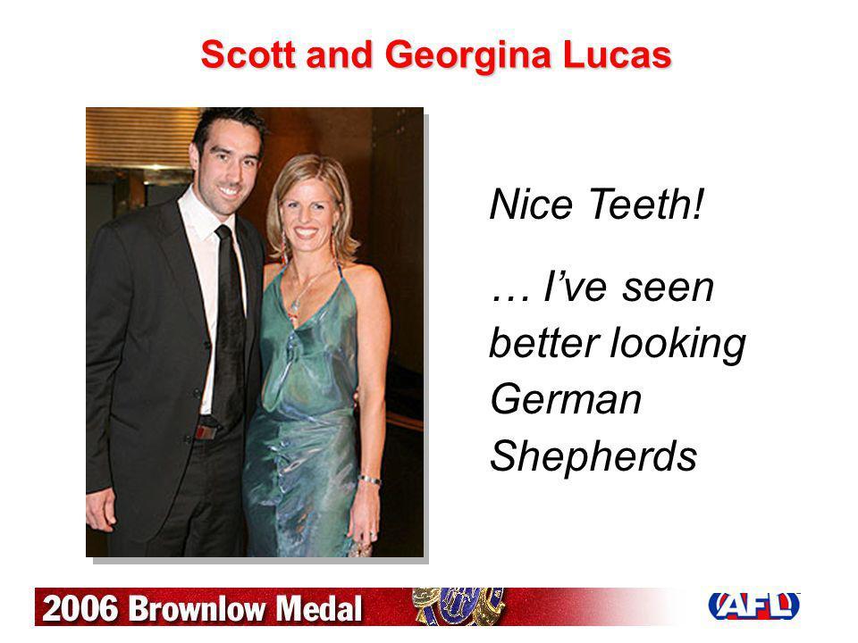 Scott and Georgina Lucas Nice Teeth! … Ive seen better looking German Shepherds
