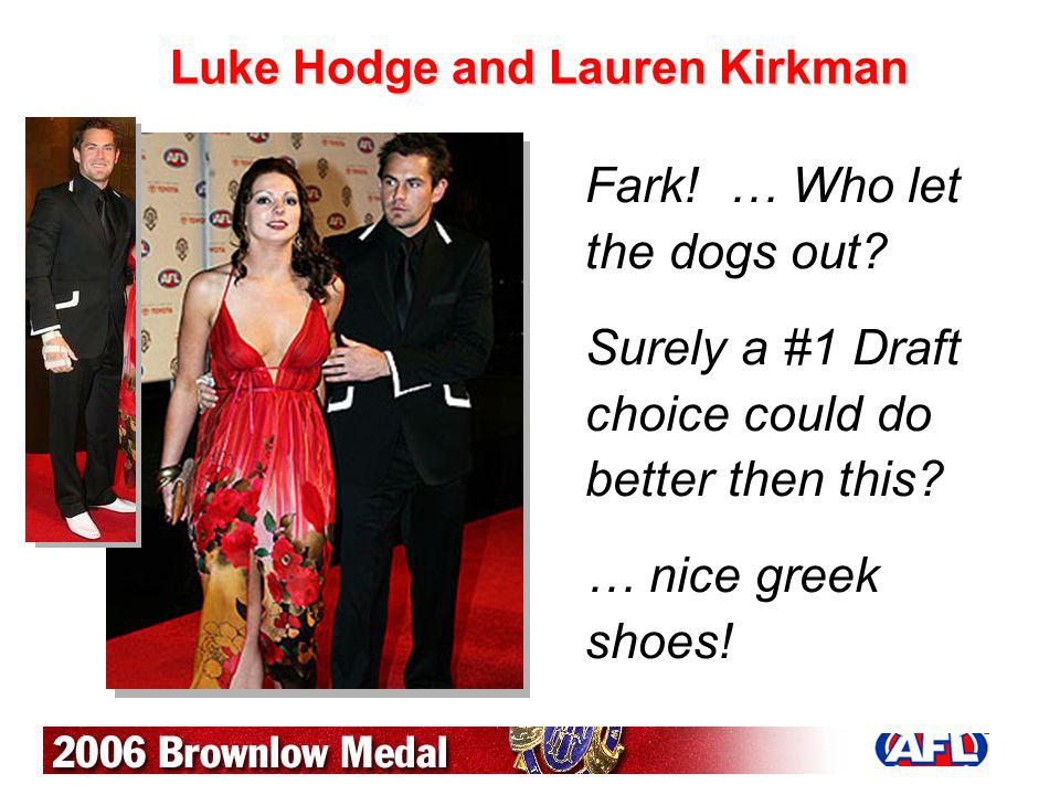 Luke Hodge and Lauren Kirkman Fark! … Who let the dogs out? Surely a #1 Draft choice could do better then this? … nice greek shoes!