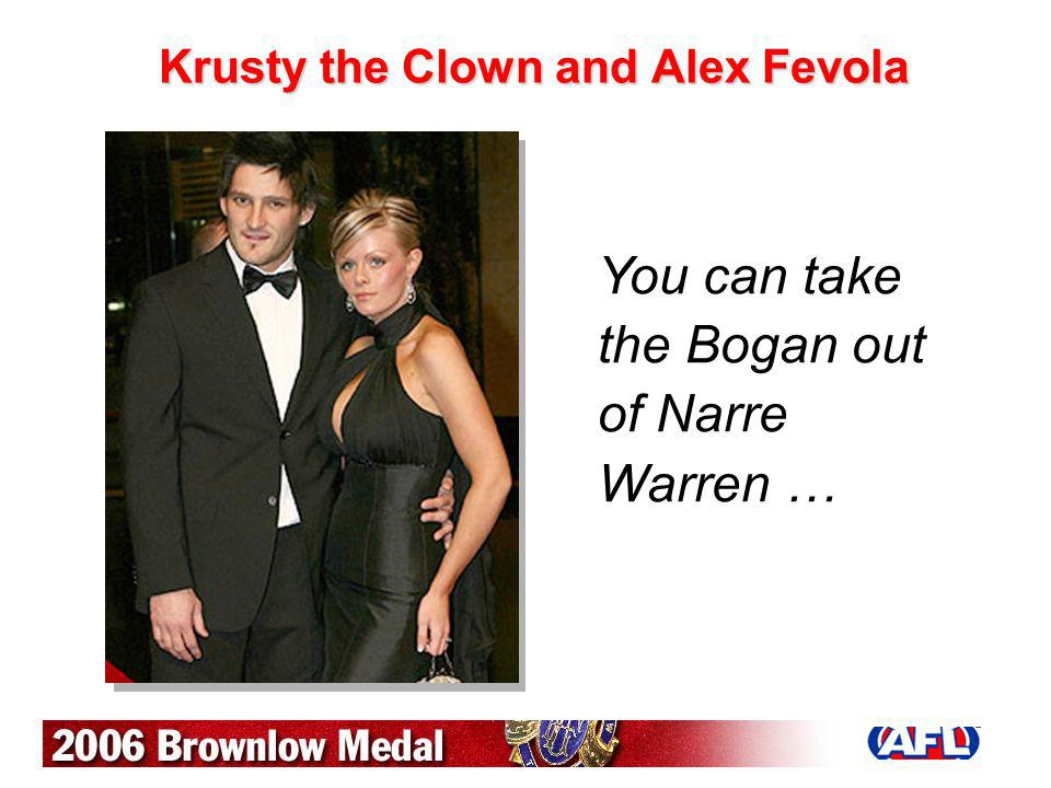 Krusty the Clown and Alex Fevola You can take the Bogan out of Narre Warren …
