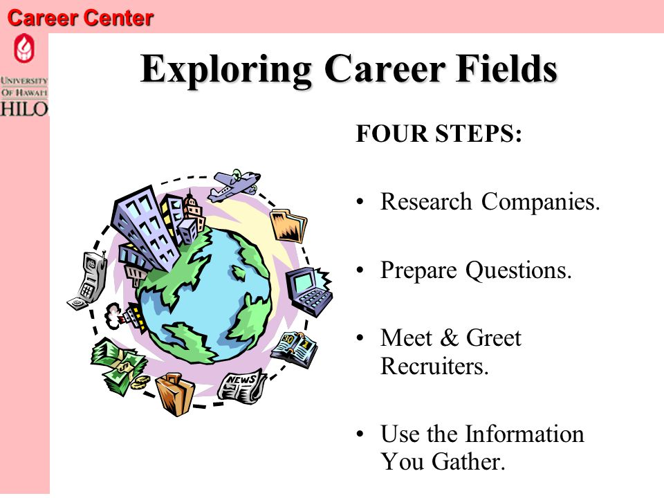 Career Center Exploring Career Fields If You Are Not Seeking A Job or Internship, Use the Job Fair to Explore the Career Fields Represented at the Job Fair