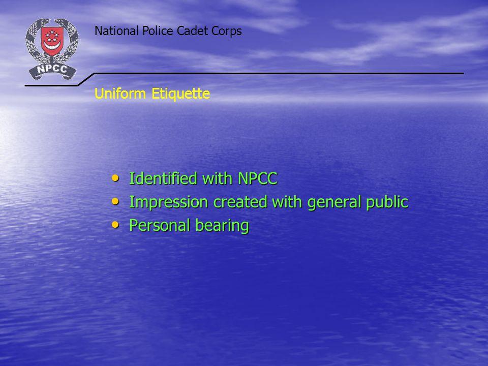 Uniform Etiquette Identified with NPCC Identified with NPCC Impression created with general public Impression created with general public Personal bea