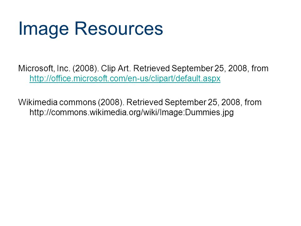Image Resources Microsoft, Inc. (2008). Clip Art. Retrieved September 25, 2008, from http://office.microsoft.com/en-us/clipart/default.aspx http://off