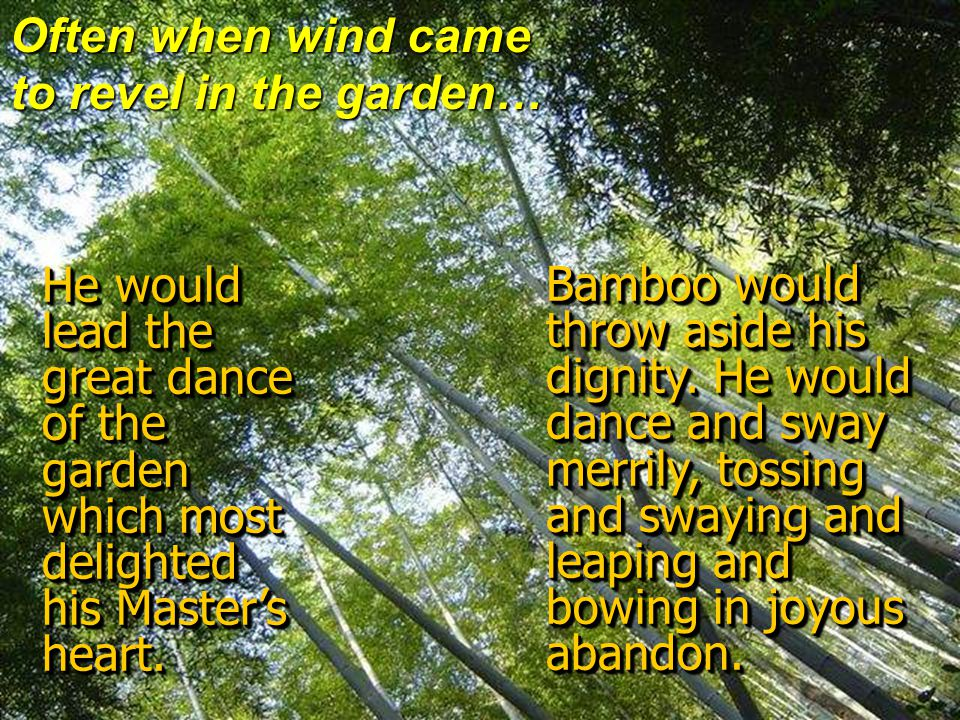 So did the Master of the garden take Bamboo and cut him down and hack off his branches and strip off his leaves and divide him in two … and cut out his heart.