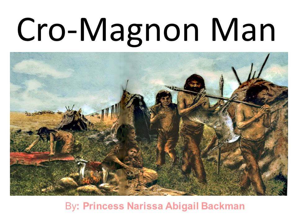 The Cro-Magnon man even made their shelter out of skin.