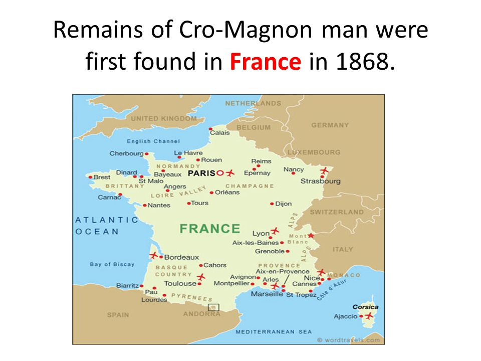 Remains of Cro-Magnon man were first found in France in 1868.