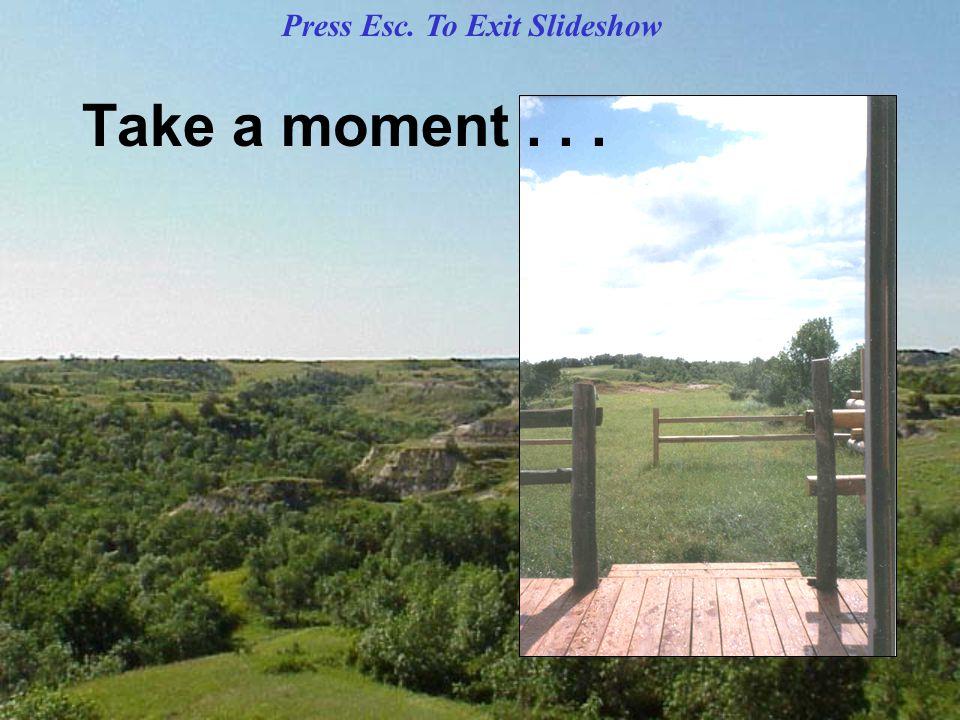 Take a moment... Press Esc. To Exit Slideshow