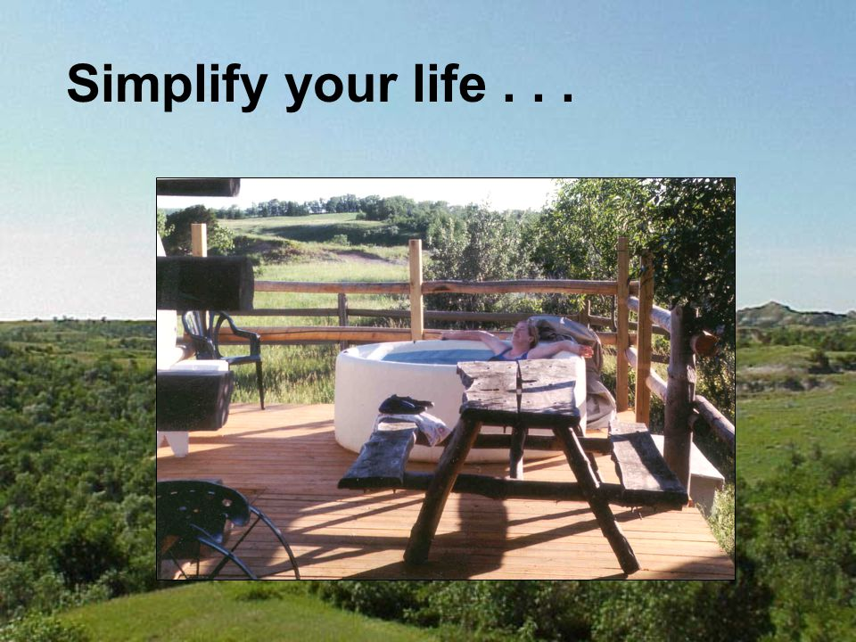 Simplify your life...