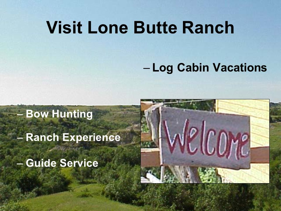 Visit Lone Butte Ranch –Log Cabin Vacations –Bow Hunting –Guide Service –Ranch Experience