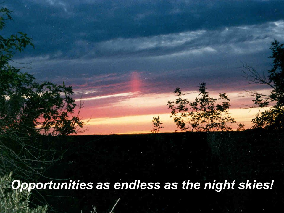 Opportunities as endless as the night skies!