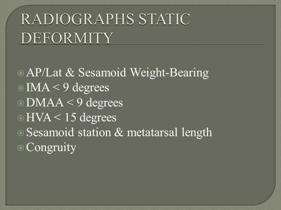 AP/Lat & Sesamoid Weight-Bearing IMA < 9 degrees DMAA < 9 degrees HVA < 15 degrees Sesamoid station & metatarsal length Congruity