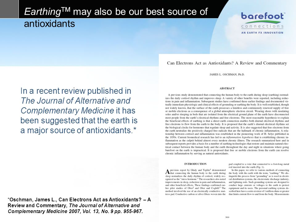 Earthing TM may also be our best source of antioxidants In a recent review published in The Journal of Alternative and Complementary Medicine it has been suggested that the earth is a major source of antioxidants.* *Oschman, James L., Can Electrons Act as Antioxidants.