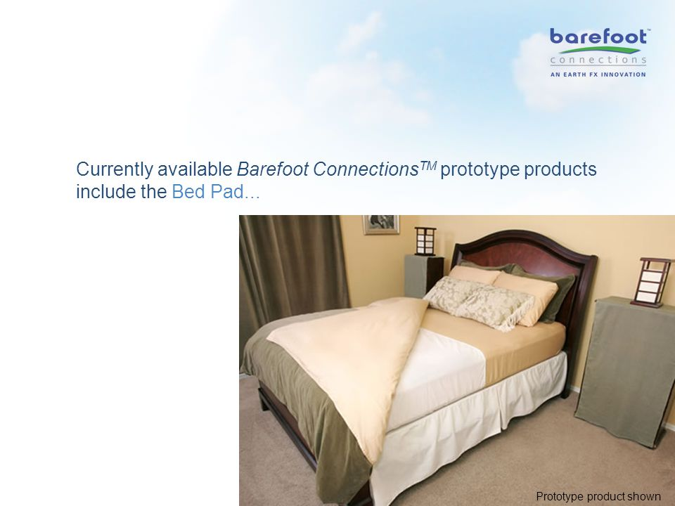 Currently available Barefoot Connections TM prototype products include the Bed Pad...