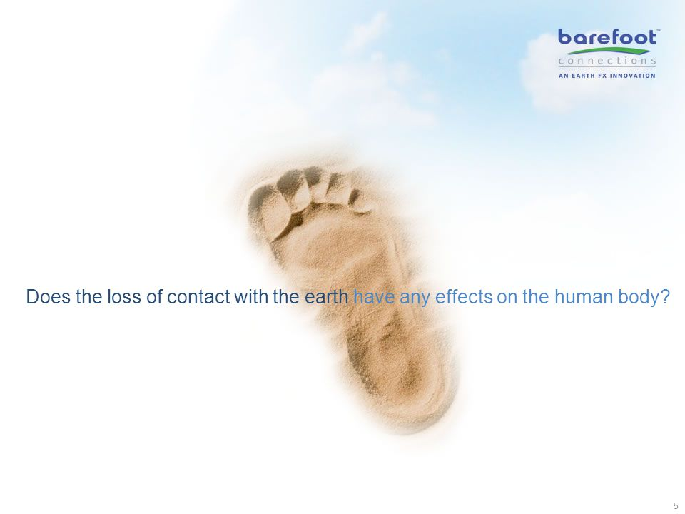 5 Does the loss of contact with the earth have any effects on the human body?