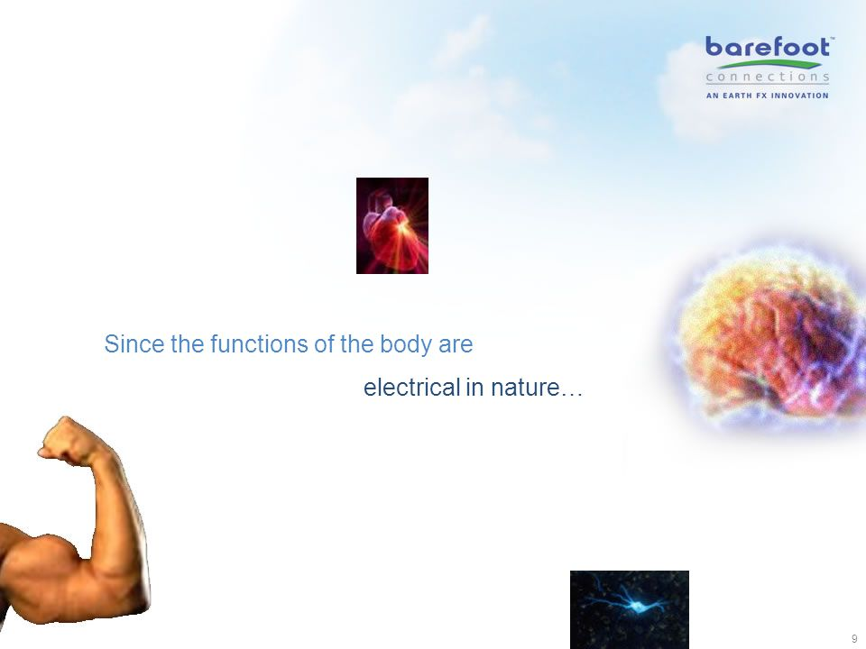 9 Since the functions of the body are electrical in nature…