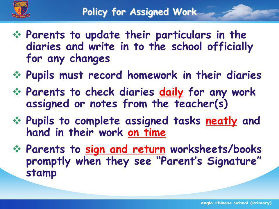 Policy for Assigned Work Parents to update their particulars in the diaries and write in to the school officially for any changes Pupils must record h
