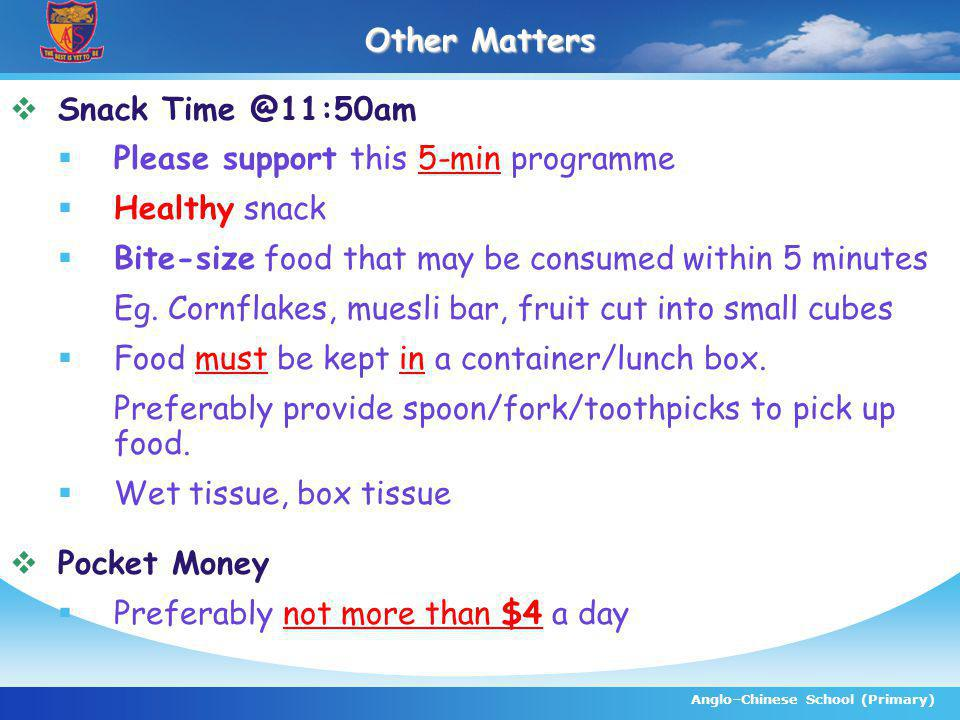 Anglo–Chinese School (Primary) Other Matters Snack Time @11:50am Please support this 5-min programme Healthy snack Bite-size food that may be consumed within 5 minutes Eg.