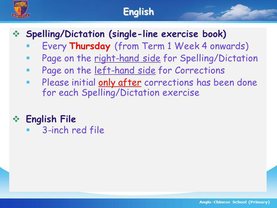 Anglo–Chinese School (Primary)English Spelling/Dictation (single-line exercise book) Every Thursday (from Term 1 Week 4 onwards) Page on the right-han