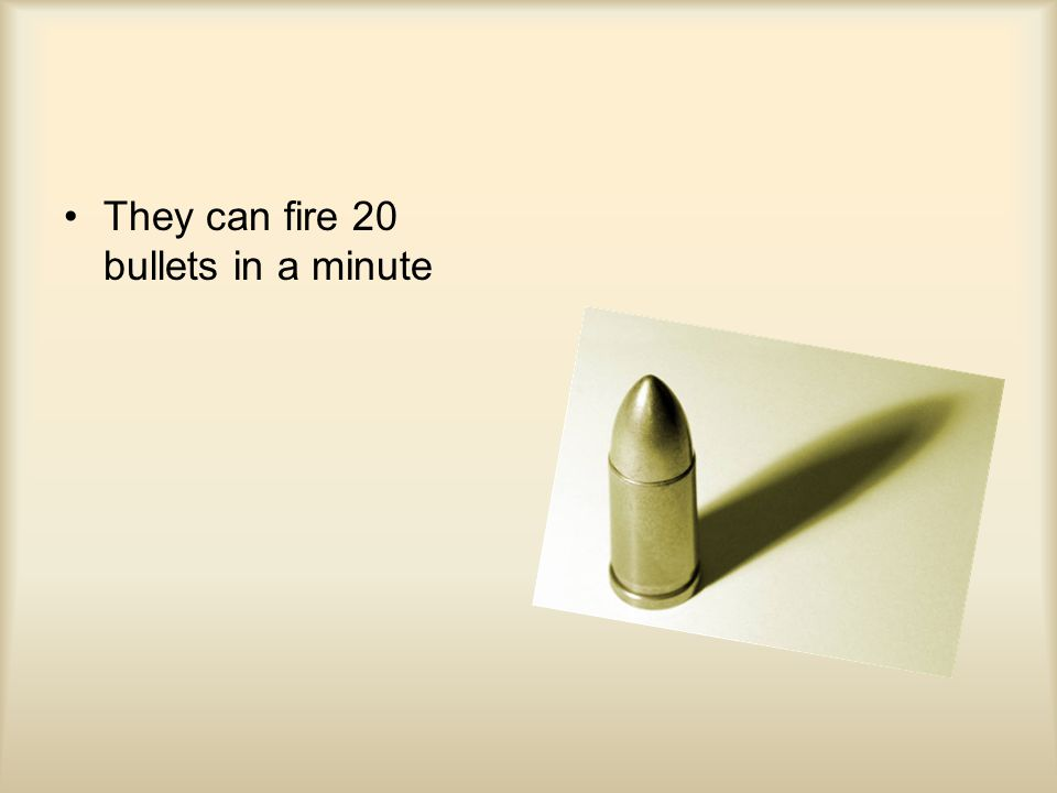 They can fire 20 bullets in a minute