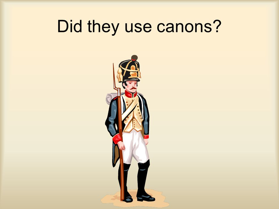 Did they use canons?
