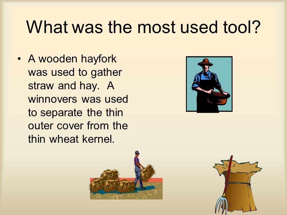 What was the most used tool. A wooden hayfork was used to gather straw and hay.