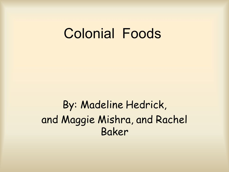 By: Madeline Hedrick, and Maggie Mishra, and Rachel Baker Colonial Foods
