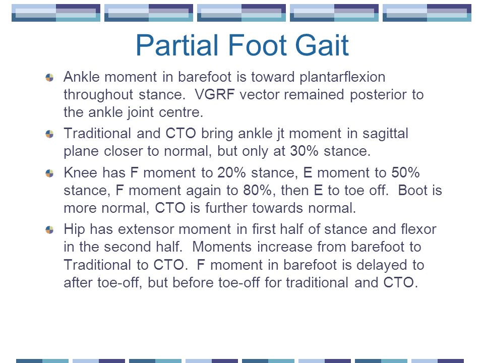 Partial Foot Gait Ankle moment in barefoot is toward plantarflexion throughout stance.