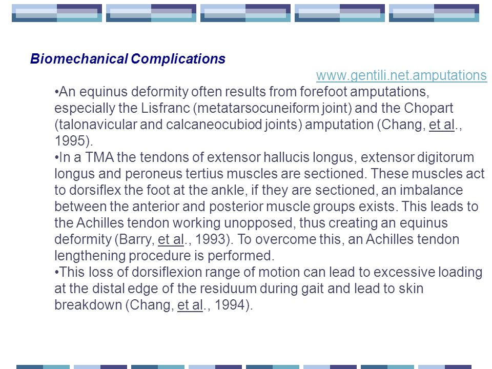Biomechanical Complications www.gentili.net.amputations An equinus deformity often results from forefoot amputations, especially the Lisfranc (metatarsocuneiform joint) and the Chopart (talonavicular and calcaneocubiod joints) amputation (Chang, et al., 1995).