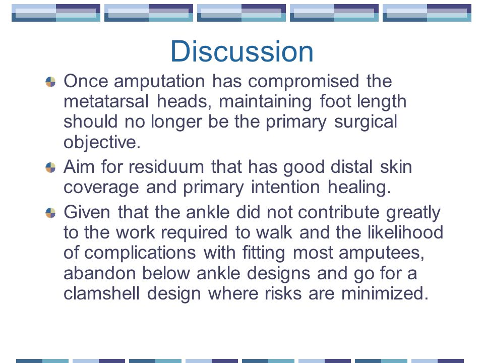 Discussion Once amputation has compromised the metatarsal heads, maintaining foot length should no longer be the primary surgical objective.