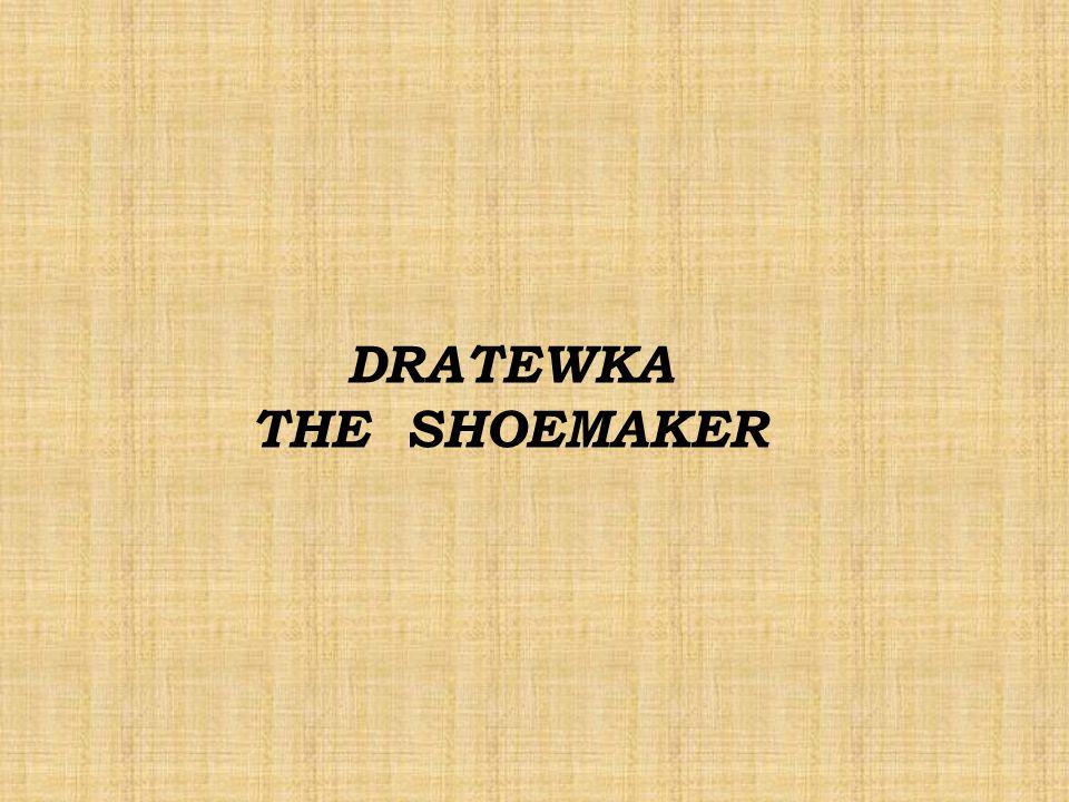 DRATEWKA THE SHOEMAKER