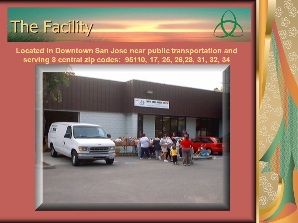 The Facility Located in Downtown San Jose near public transportation and serving 8 central zip codes: 95110, 17, 25, 26,28, 31, 32, 34