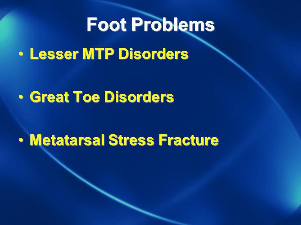 Foot Problems Lesser MTP DisordersLesser MTP Disorders Great Toe DisordersGreat Toe Disorders Metatarsal Stress FractureMetatarsal Stress Fracture