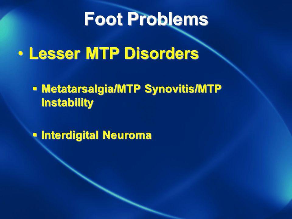 Foot Problems Lesser MTP DisordersLesser MTP Disorders Metatarsalgia/MTP Synovitis/MTP Instability Metatarsalgia/MTP Synovitis/MTP Instability Interdi