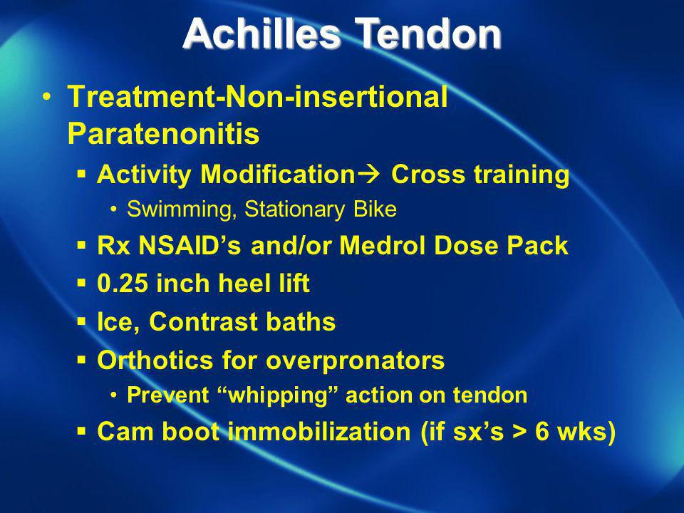 Achilles Tendon Treatment-Non-insertional Paratenonitis Activity Modification Cross training Swimming, Stationary Bike Rx NSAIDs and/or Medrol Dose Pa