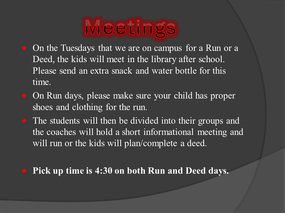 On the Tuesdays that we are on campus for a Run or a Deed, the kids will meet in the library after school.