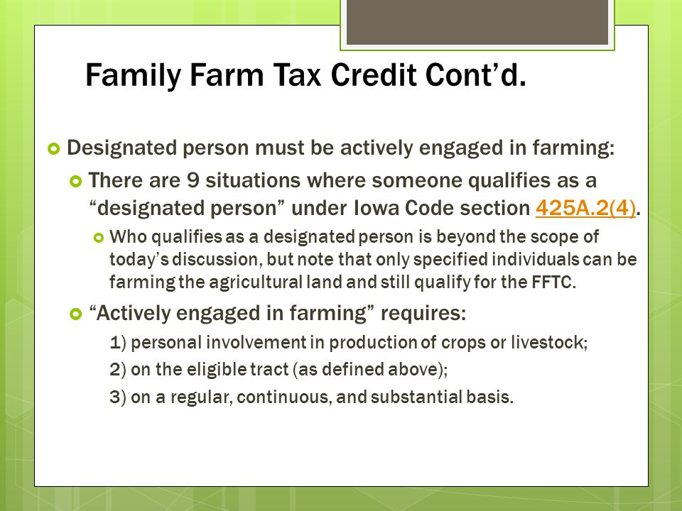 Family Farm Tax Credit Contd. Designated person must be actively engaged in farming: There are 9 situations where someone qualifies as a designated pe