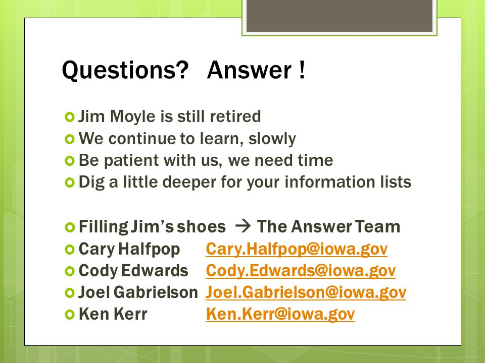 Questions? Answer ! Jim Moyle is still retired We continue to learn, slowly Be patient with us, we need time Dig a little deeper for your information