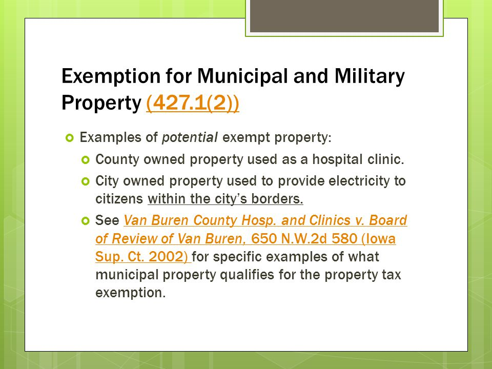 Exemption for Municipal and Military Property (427.1(2))(427.1(2)) Examples of potential exempt property: County owned property used as a hospital cli