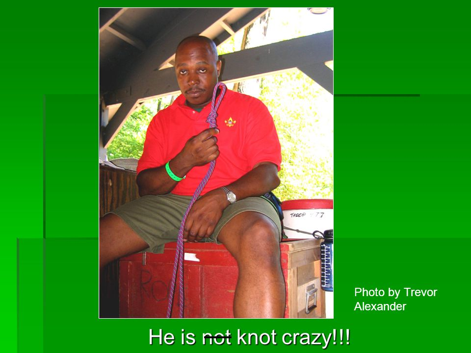 He is not knot crazy!!! Photo by Trevor Alexander