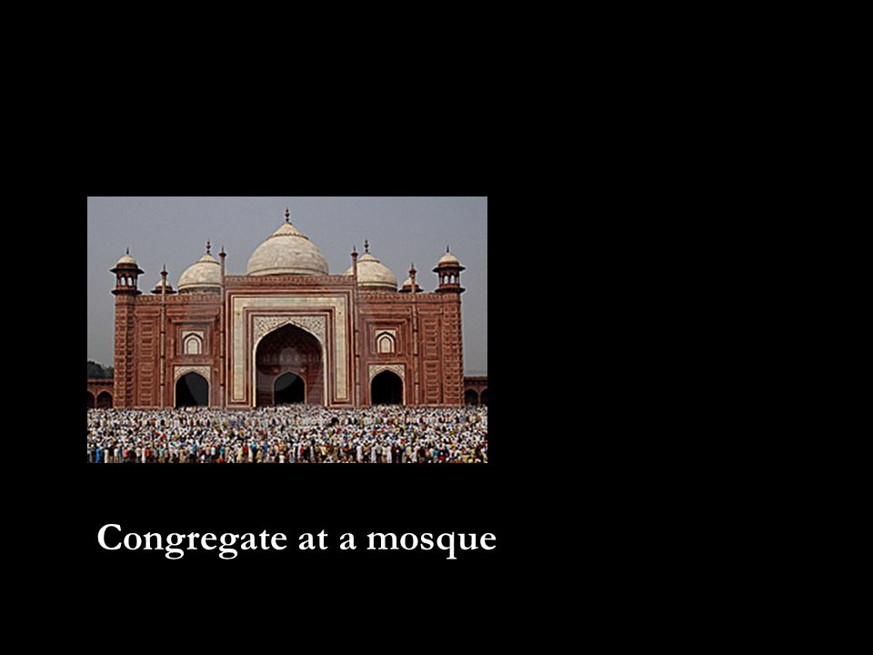 Congregate at a mosque