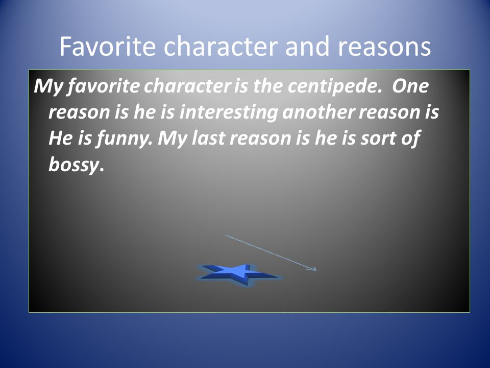 Favorite character and reasons My favorite character is the centipede.