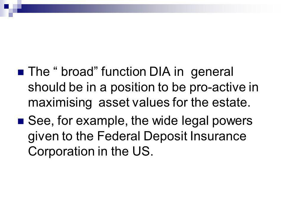 The broad function DIA in general should be in a position to be pro-active in maximising asset values for the estate.