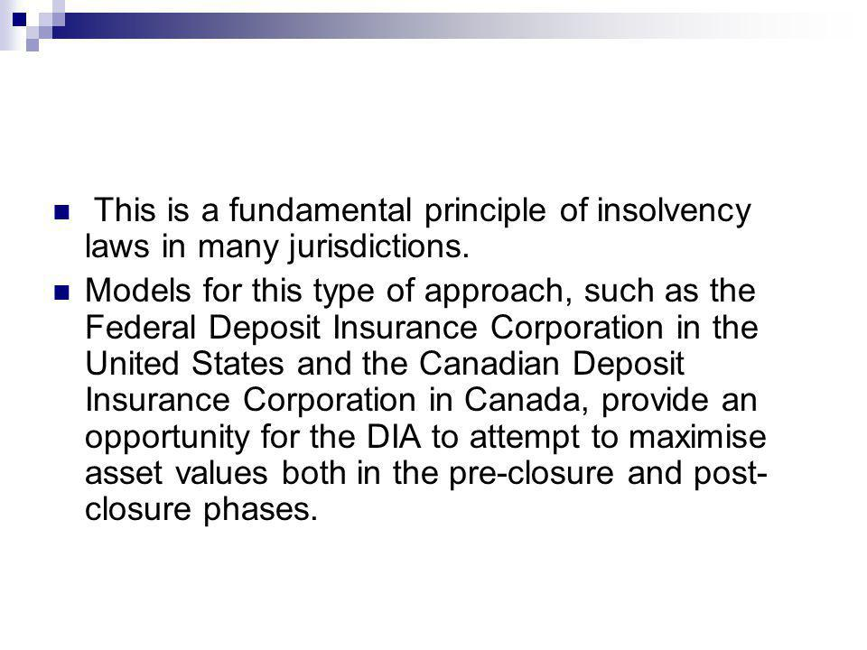 This is a fundamental principle of insolvency laws in many jurisdictions. Models for this type of approach, such as the Federal Deposit Insurance Corp