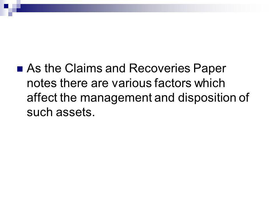 As the Claims and Recoveries Paper notes there are various factors which affect the management and disposition of such assets.