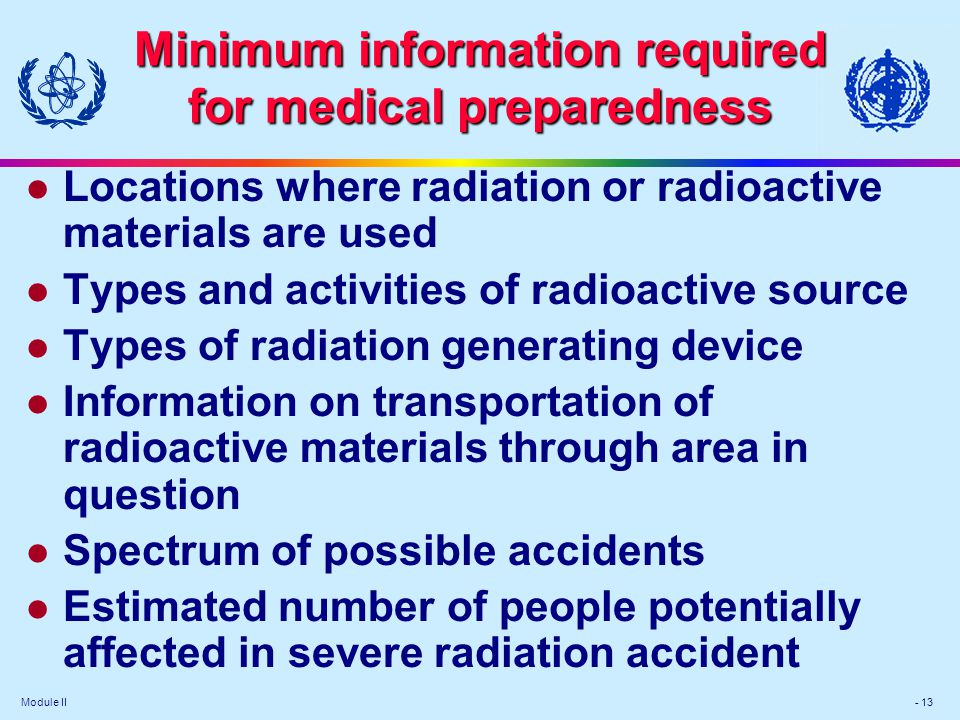 Module II - 13 Minimum information required for medical preparedness l Locations where radiation or radioactive materials are used l Types and activit